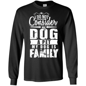 My Dog Is Family - Long Sleeve T Shirt Rescuers Club