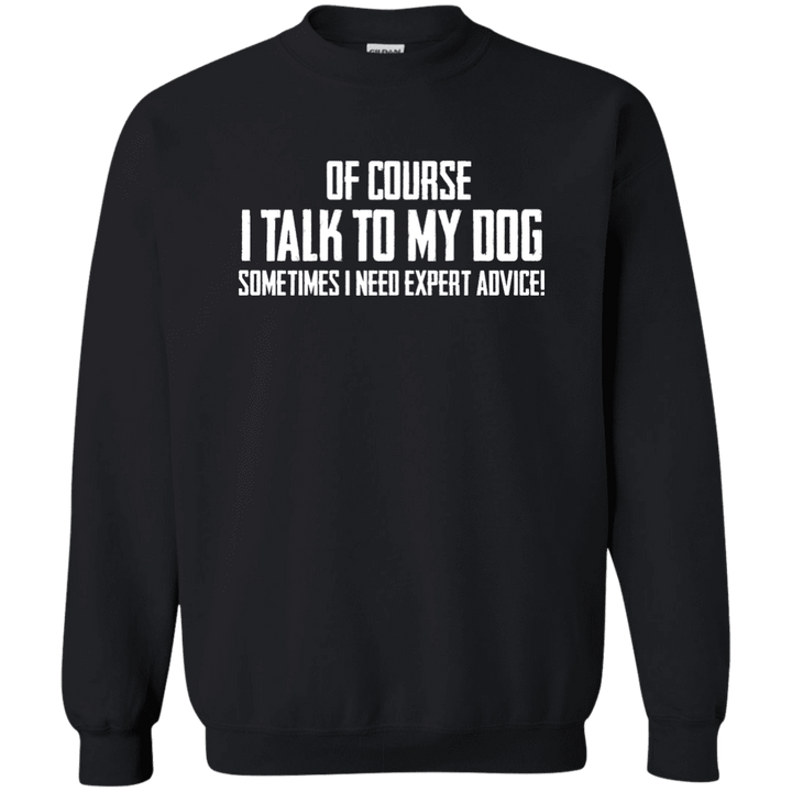 Of Course I Talk To My Dog - Sweatshirt Rescuers Club