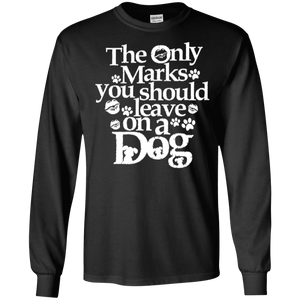 Only Marks You Should Leave On A Dog - Long Sleeve T Shirt Rescuers Club