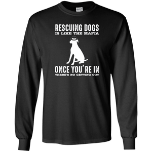 Rescuing Dogs Is Like The Mafia - Long Sleeve T Shirt Rescuers Club