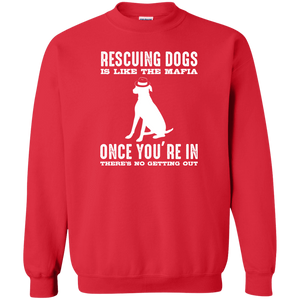 Rescuing Dogs Is Like The Mafia - Sweatshirt Rescuers Club