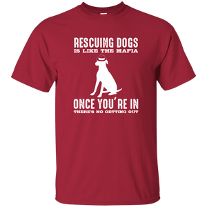 Rescuing Dogs Is Like The Mafia - T Shirt Rescuers Club
