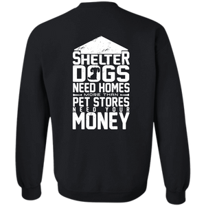 Shelter Dogs Need Homes - Sweatshirt Rescuers Club