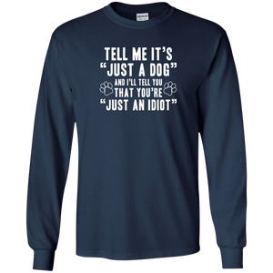 Tell Me It's Just A Dog - Long Sleeve T Shirt Rescuers Club