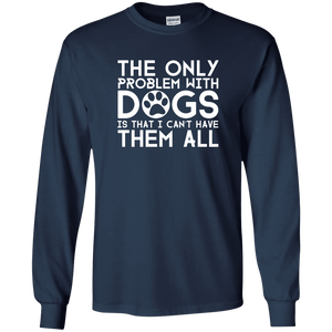 The Only Problem With Dogs - Long Sleeve T Shirt Rescuers Club