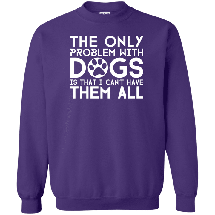 The Only Problem With Dogs - Sweatshirt Rescuers Club