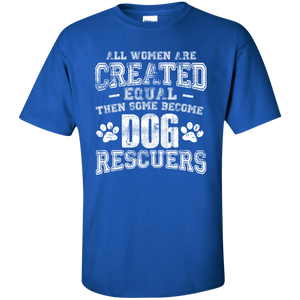 Women Equal Dog Rescuers - T Shirt Rescuers Club