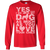 Load image into Gallery viewer, Yes I Do Love My Dog - Long Sleeve T Shirt Rescuers Club