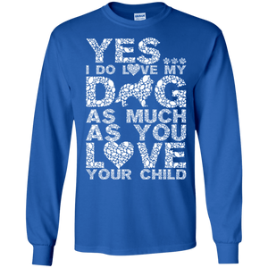 Yes I Do Love My Dog - Long Sleeve T Shirt Rescuers Club