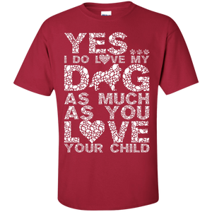 Yes I Do Love My Dog - T Shirt Rescuers Club
