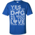 Load image into Gallery viewer, Yes I Do Love My Dog - T Shirt Rescuers Club