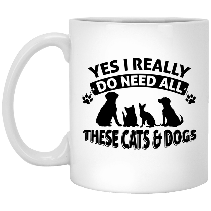 Yes I Need All These Cats And Dogs - Mugs Rescuers Club