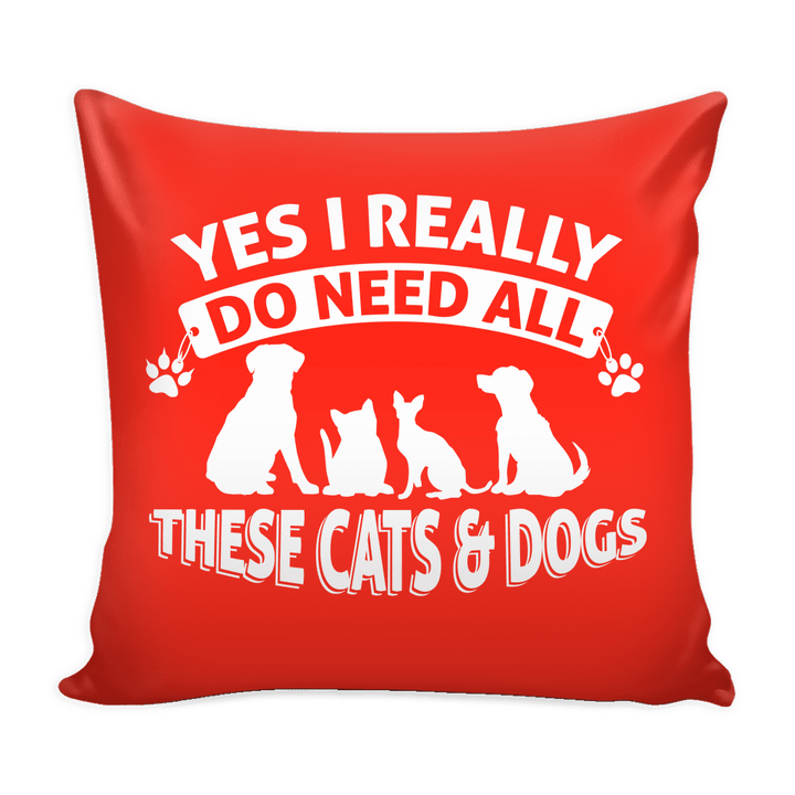 Yes I Need All These Cats & Dogs Pillow Cover Rescuers Club
