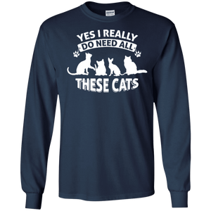 Yes I Need All These Cats - Long Sleeve T Shirt Rescuers Club