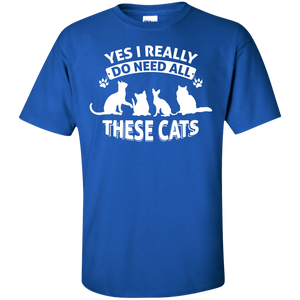 Yes I Need All These Cats - T Shirt Rescuers Club