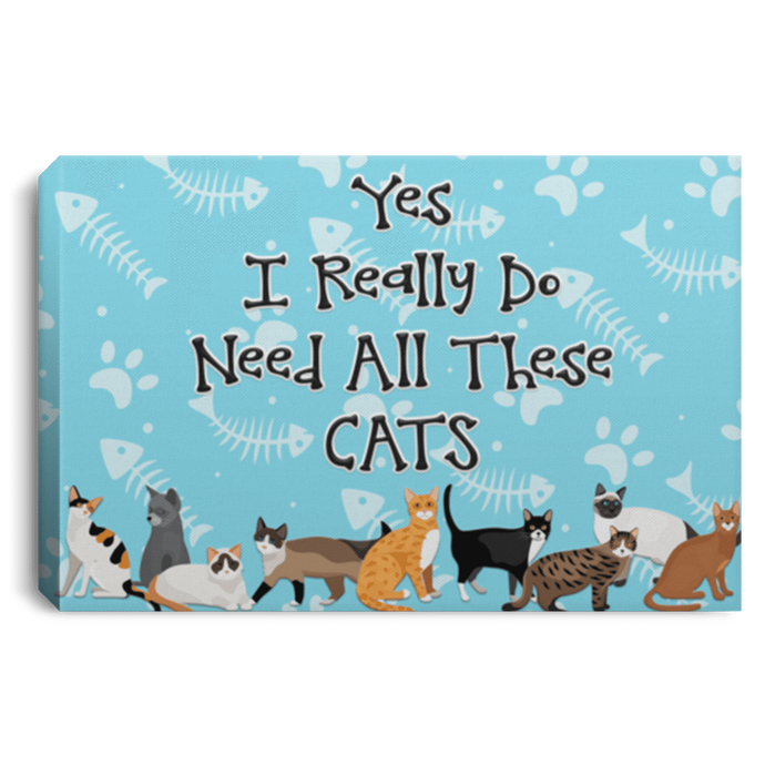 Yes I Need All These Cats - Wall Canvas Rescuers Club