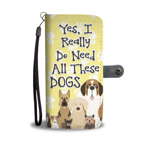 Yes I Need All These Dogs - Phone Wallet Case Rescuers Club