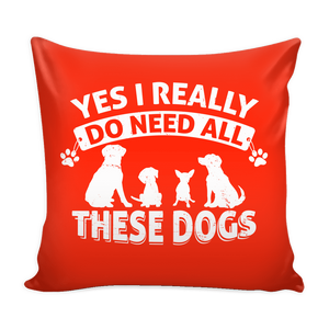 Yes I Need All These Dogs Pillow Cover Rescuers Club