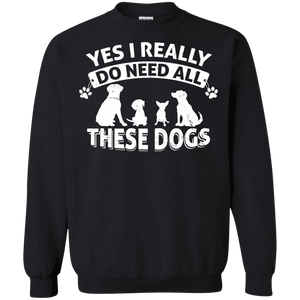 Yes I Need All These Dogs - Sweatshirt Rescuers Club