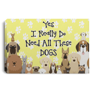 Yes I Need All These Dogs - Wall Canvas Rescuers Club