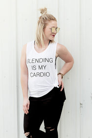Blending is my Cardio Tank - House of W