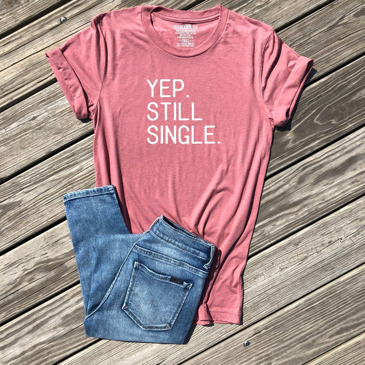 yep still single shirt by icecreaMNlove - icecreaMNlove