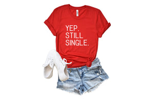 Yep. Still Single Valentines Day Shirt by icecreaMNlove - icecreaMNlove