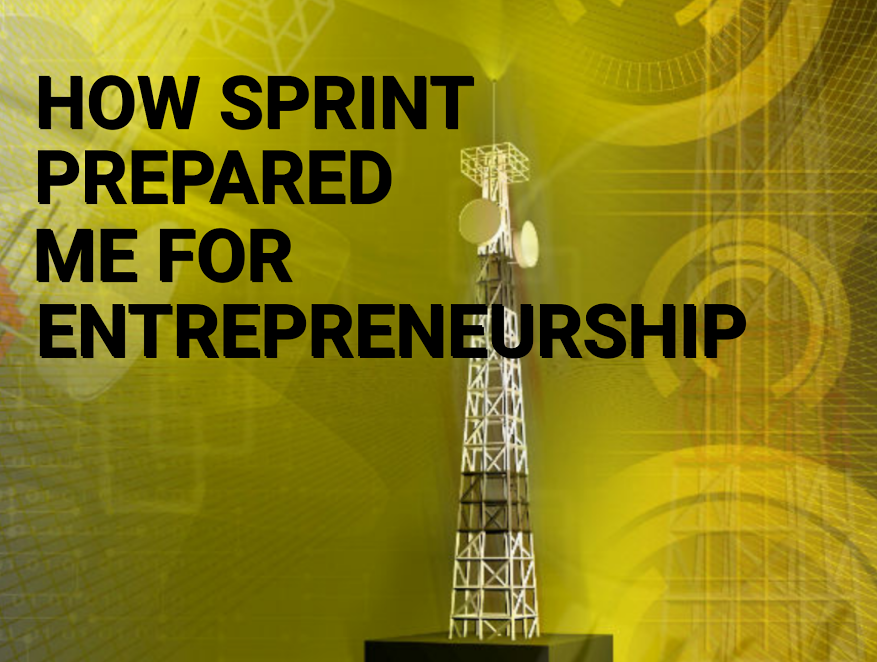 How Sprint Prepared Me for Entrepreneurship & 6 Tips I Learned