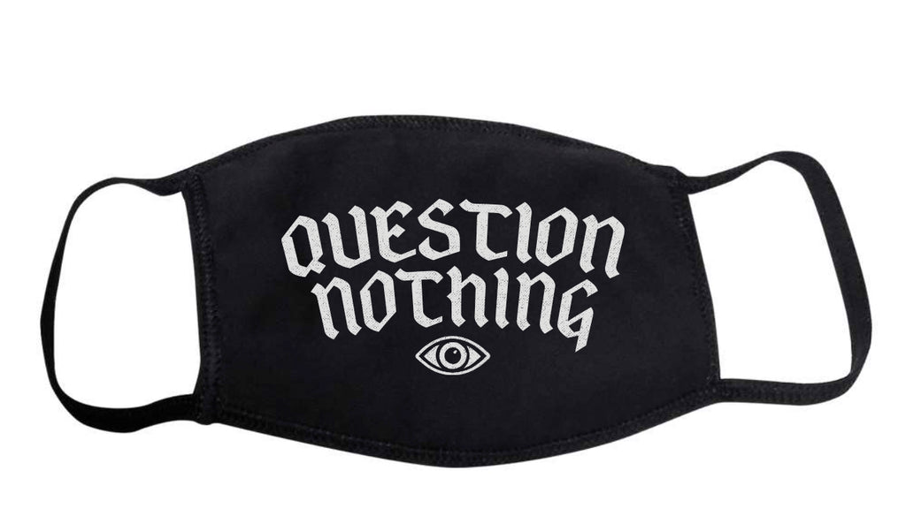 Question Nothing Mask