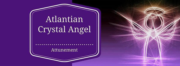 Atlantian Crystal Angels Healing Attunement Course