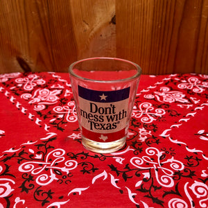 Don't Mess With Texas Shot Glass