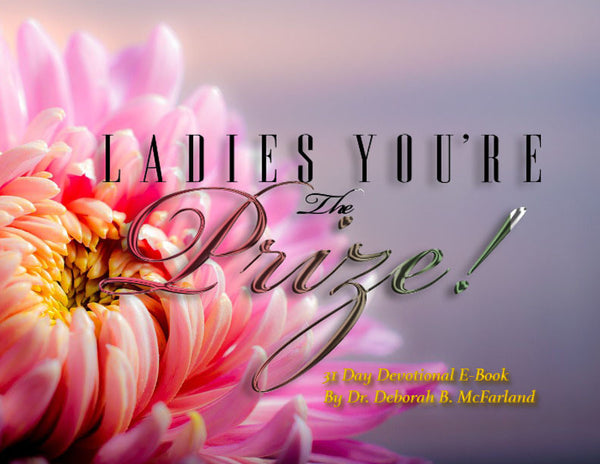 Ladies You're the Prize! 31 Day Devotional. Lessons for Living (eBook)