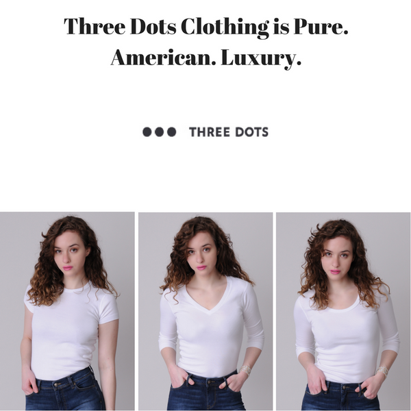 Three Dots Clothing is Pure. American. Luxury.