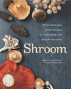 Andrews McMeel - Simon & Schuster, Shroom: Mind-bendingly Good Recipes for Cultivated and Wild Mushrooms, - Placewares
