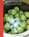 Andrews McMeel - Simon & Schuster, Preserving the Japanese Way: Traditions of Salting, Fermenting, and Pickling for the Modern Kitchen, - Placewares