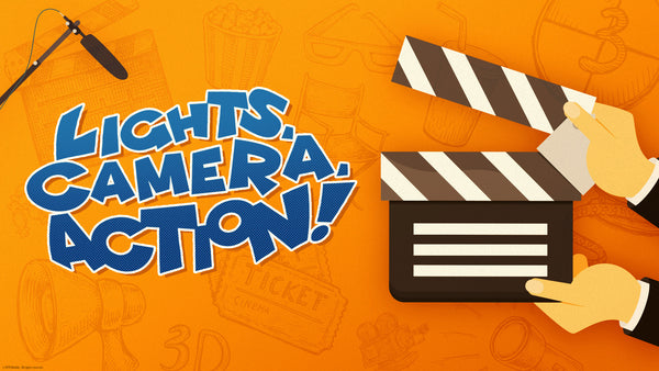 Lights, Camera, Action! (Recommended Start Date: April 26)