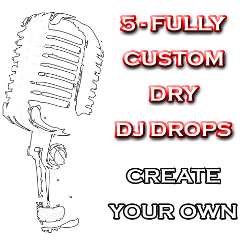 Create Your Own - Fully Custom Dry DJ Drops
