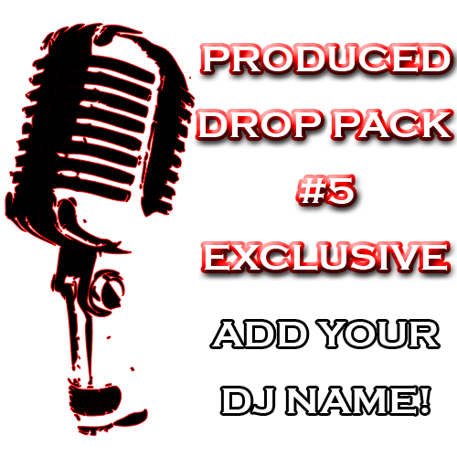 Custom DJ Pack - Produced Drop Pack #5 - Exclusive