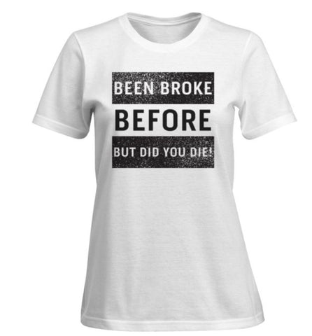 Been Broke BEFORE Novelty T shirt