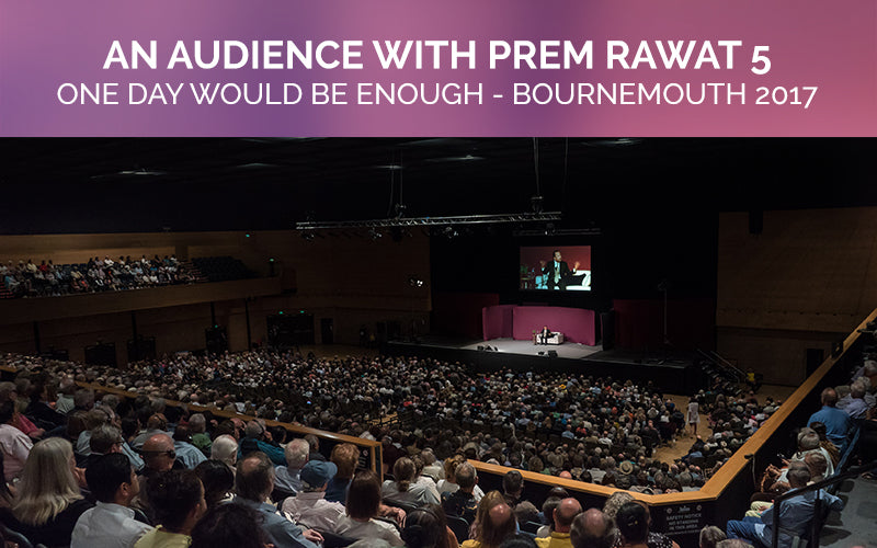 One Day Would Be Enough, An Audience with Prem Rawat in Bournemouth, UK 2017, TimelessToday