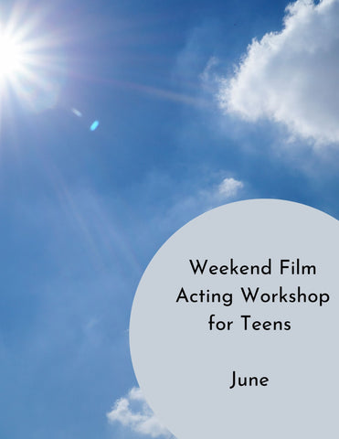 Summer Intensives | Weekend Film Acting Workshop for Teens | June 27th - 28th
