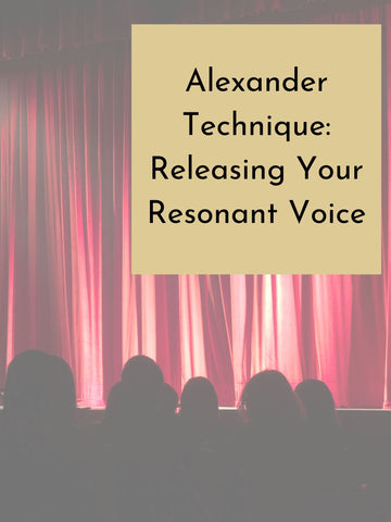 Industry Workshops | Alexander Technique: Releasing Your Resonant Voice | Sunday, October 20th