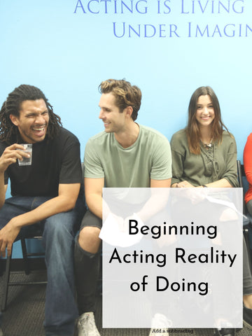 Beginning Acting Reality of Doing | Spring 20 | Wednesdays, 8 Weeks