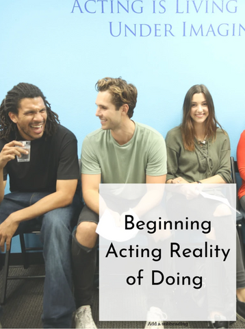 Beginning Acting Reality of Doing | Summer 20 | Wednesdays, 10 Weeks