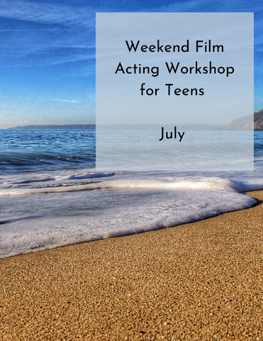 Summer Intensives | Weekend Film Acting Workshop for Teens | July 25th - 26th