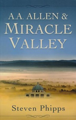 A. A. Allen and Miracle Valley - Steven Phipps