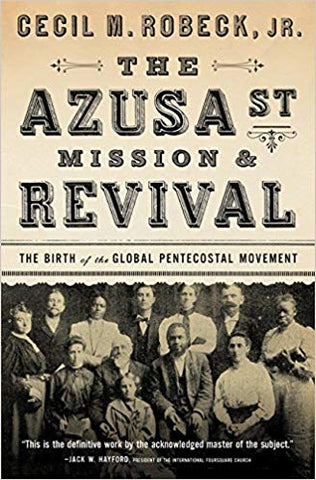 The Azusa St. Mission & Revival: The Birth of the Global Pentecostal Movement