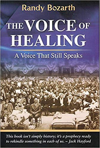 The Voice of Healing: A Voice That Still Speaks by Randy Bozarth