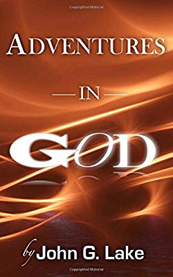 Adventures In God By John G. Lake