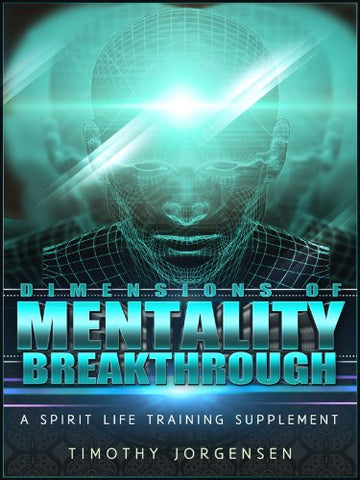 Dimensions of Mentality Breakthrough By Timothy Jorgensen